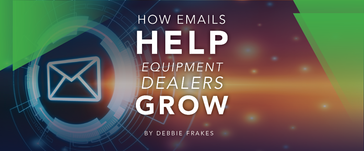 How Emails Help Equipment Dealers Grow 1200 x 500