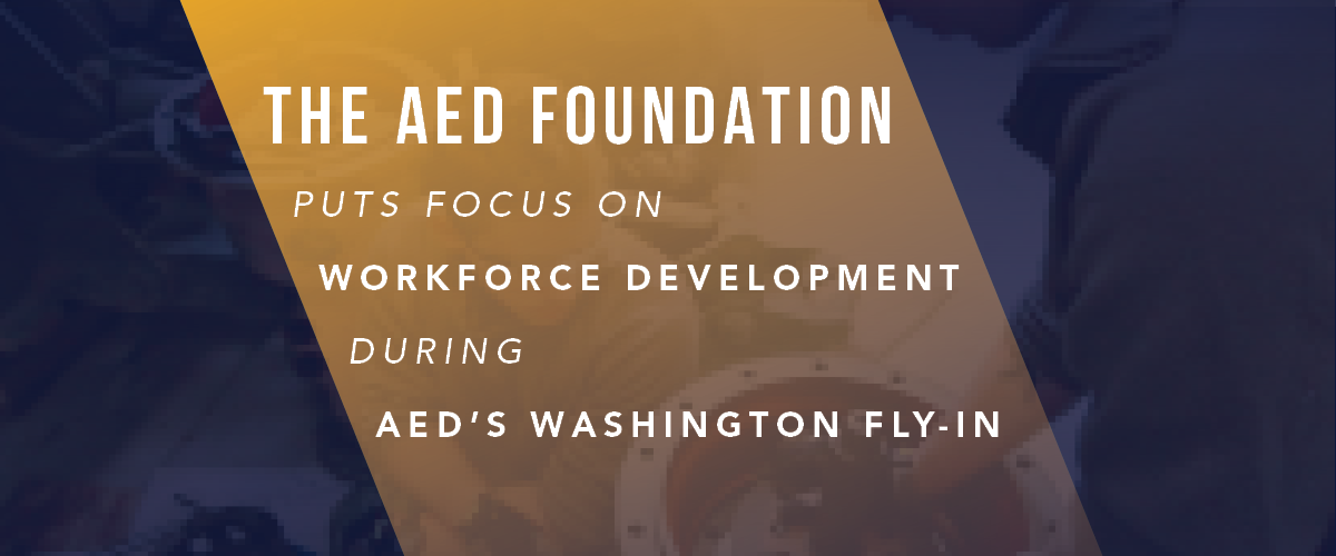 Puts Focus on Workforce Development during AED's Washington Fly-In 1200 x 500
